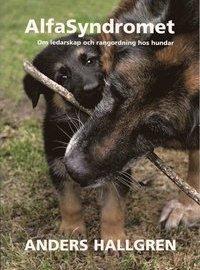 Alfasyndromet: om ledarskap och rangordning hos hundar av Anders Hallberg