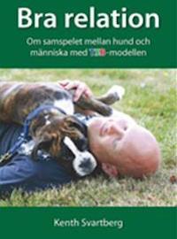 Bra relation: om samspelet mellan människa och hund med TSB-modellen av Kenth Svartberg